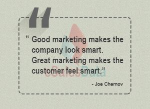 Good marketing makes the company look smart. Great marketing makes the customer feel smart